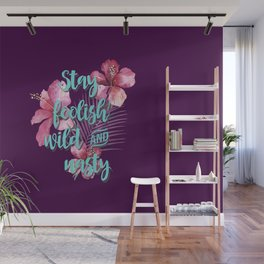 Stay Foolish Wild And Nasty Wall Mural
