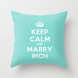 Keep Calm and Marry Rich Throw Pillow