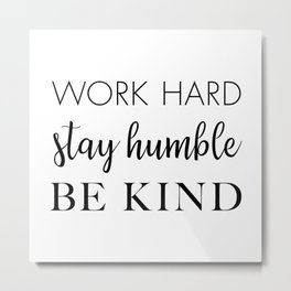 Work Hard Stay Humble Be Kind Metal Print