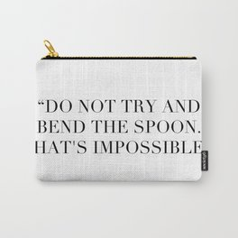 """""""Do not try and bend the spoon. That's impossible."""" Carry-All Pouch"""