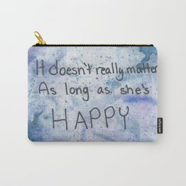As Long As She's Happy Carry-All Pouch