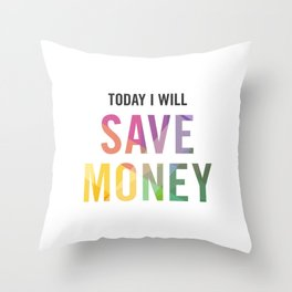 New Year's Resolution - TODAY I WILL SAVE MONEY Throw Pillow