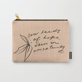 """""""Sow Seeds Of Hope Even In Uncertainty"""" Carry-All Pouch"""