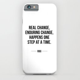 Real change, enduring change, happens one step at a time - RBG iPhone Case