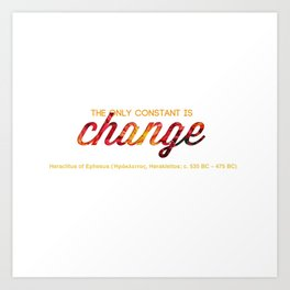 The only constant is change Art Print