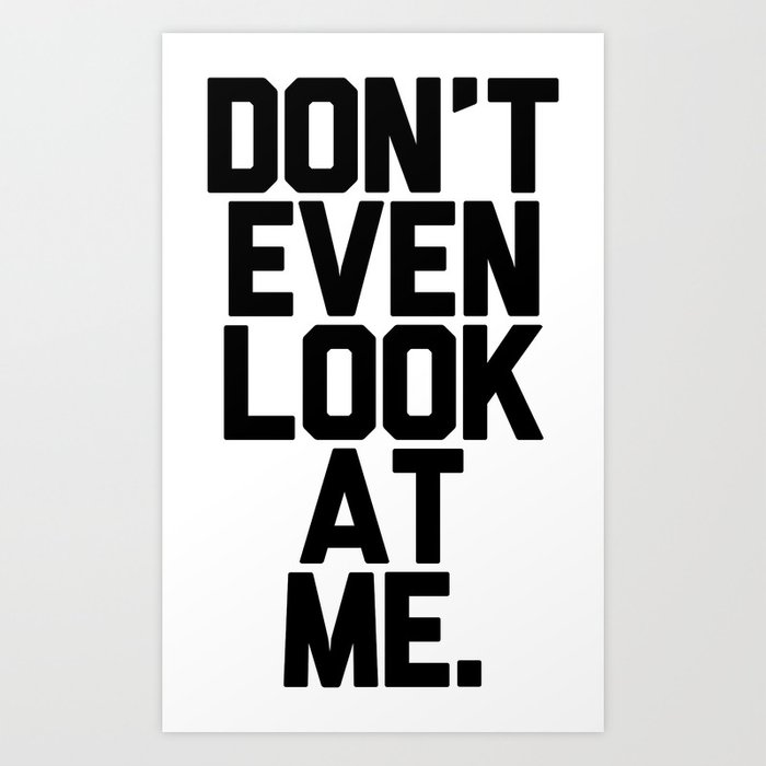 Don't Even Look at Me Art Print