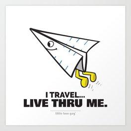 I Travel... Live Thru Me. Art Print
