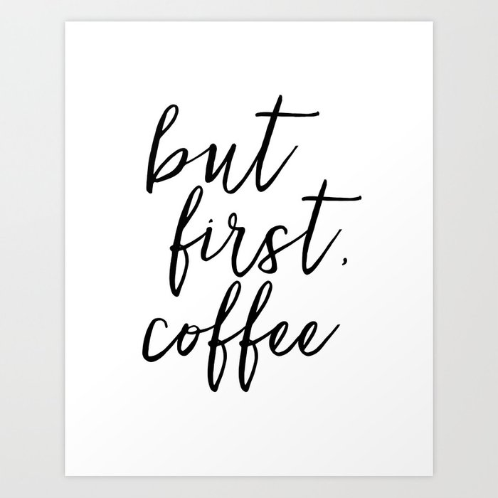 But First Coffee Coffee Sign Quote Posters Quote Prints Coffee Kitchen Decor Kitchen Sign Inspirati Art Print By Aleksmorin Society6