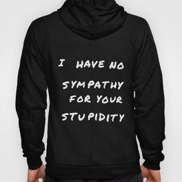 I have no sympathy for your stupidity autism Hoody