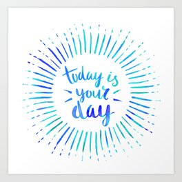 Today is Your Day (TURQUOISE) Art Print