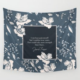 I can bear pain myself but I couldna bear yours... Jamie Fraser Wall Tapestry
