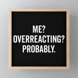Overreacting Funny Quote Framed Mini Art Print