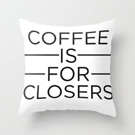 Coffee Is For Closers Throw Pillow