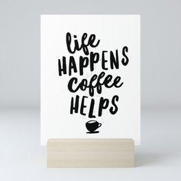 Life Happens Coffee Helps Mini Art Print