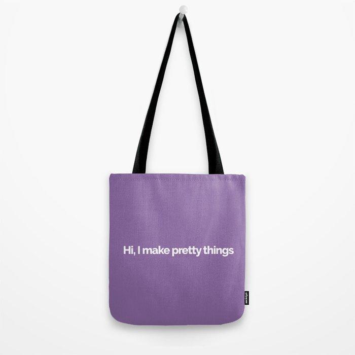 Hi, I make pretty things Tote Bag