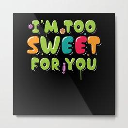 I'm Too Sweet For You | Hot Cute Girls Metal Print