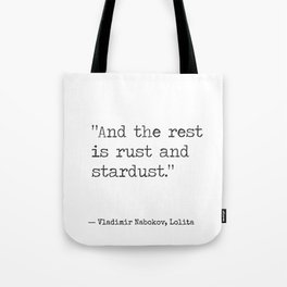 Vladimir Nabokov, Lolita . And the rest is rust and stardust. Tote Bag