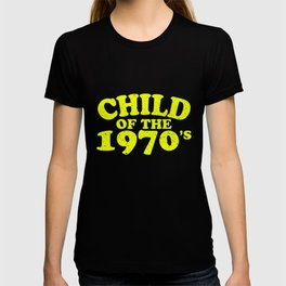 Child of the 1970's T-shirt