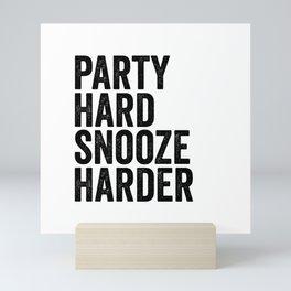 Party hard snooze harder Mini Art Print