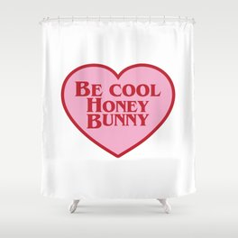Be Cool Honey Bunny, Funny Movie Quote Shower Curtain