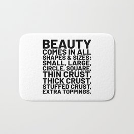 Beauty Comes in All Shapes and Sizes Pizza Bath Mat