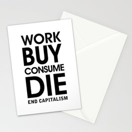 Work Buy Consume Die. End Capitalism Stationery Cards