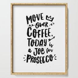 Move Over Coffee Today is a Job For Prosecco black and white typography home room wall decor Serving Tray