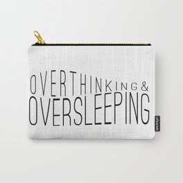 Overthinking & Oversleeping Carry-All Pouch