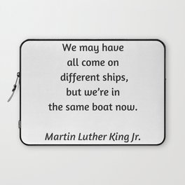 Martin Luther King Inspirational Quote - We may have all come on different ships but we are in the s Laptop Sleeve