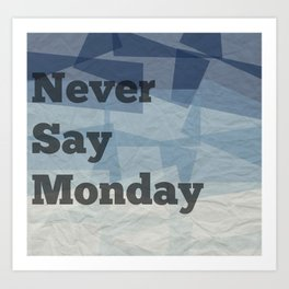 Never Say Monday Art Print