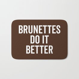 Brunettes Do It Better Funny Saying Bath Mat