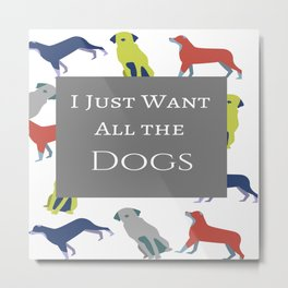 I just want all the dogs! Metal Print