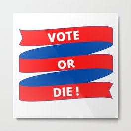 Vote or Die Metal Print