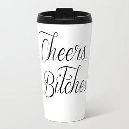 Cheers, Bitches Travel Mug