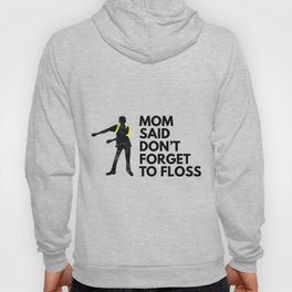 Mom Said  Don't Forget To Floss Hoody