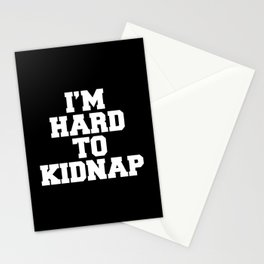 I'm Hard To Kidnap Funny Quote Stationery Cards