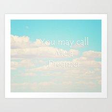 You May Call Me a Dreamer Art Print