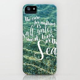 The cure for anything is salt water iPhone Case