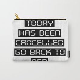 Today has been cancelled, go back to bed Carry-All Pouch