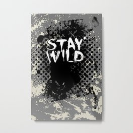 Stay Wild .14 Metal Print