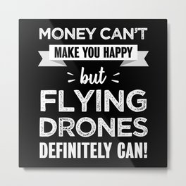 Flying drones makes you happy Funny Gift Metal Print