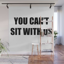 You Can't Sit With Us Wall Mural