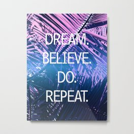 Dream Believe Do Repeat Metal Print