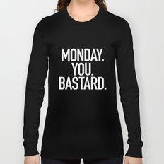 Monday You Bastard Long Sleeve T-shirt