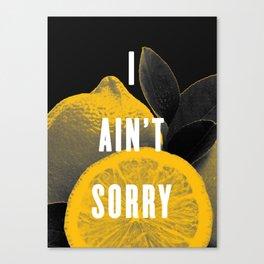 I Ain't Sorry Canvas Print