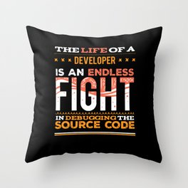 The Life Of A Developer Is An Endless Fight In Debugging The Throw Pillow