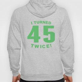 I Turned 45 Twice 90th Birthday Hoody