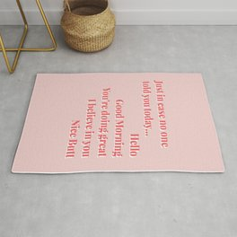 Just in case no one told you today...Hello Good Morning You're doing great I believe in you Nice Butt Pink and Red Rug