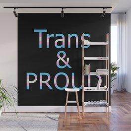 Trans and Proud (black bg) Wall Mural
