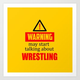 warning may start talking about wrestling funny quote Art Print